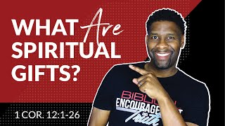 Spiritual Gifts   Part 1 | What Are They And How Do They Work?