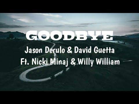 Goodbye - • Jason Derulo • David Guetta ( Ft. Nicki Minaj & Willy William )   Lyrics