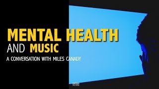 Mental Health and Music: A Conversation With Miles Canady