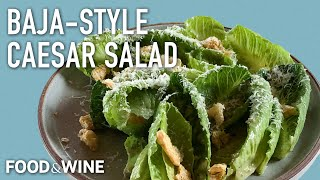This Baja-Style Caesar Salad Recipe Reinvents The Classic Caesar   Chefs At Home