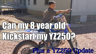 Can my 8 year old son kick start my yz250? Plus a yz250 update