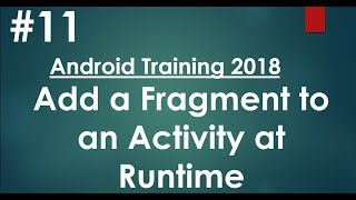 Android tutorial (2018) - 11 - Add a Fragment to an Activity at Run time