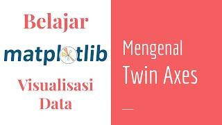 Matplotlib 12 | Twin Axes | Belajar Matplotlib Dasar | Belajar Visualisasi Data