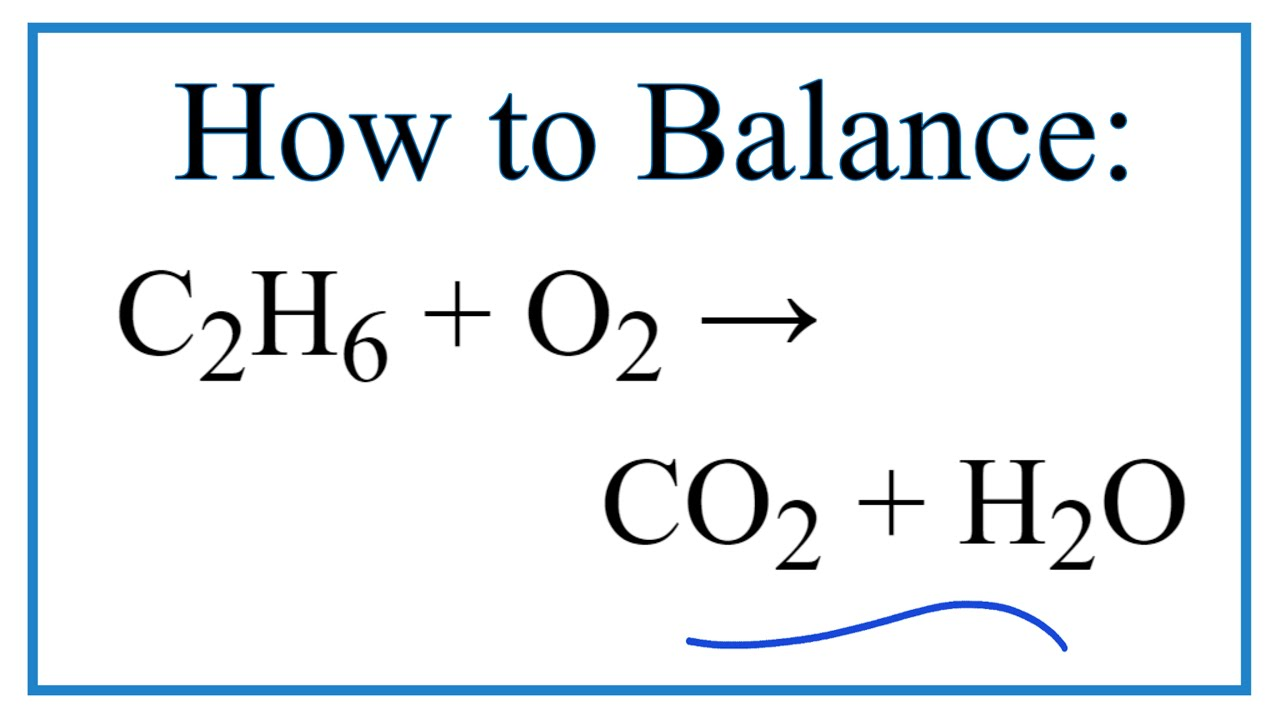 How to Balance C2H6 + O2 = CO2 + H2O (Ethane Combustion Reaction) - YouTube