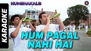 Hum Pagal Nahin Hai - Karaoke | Humshakals | Saif & Ritiesh | Himesh Reshammiya