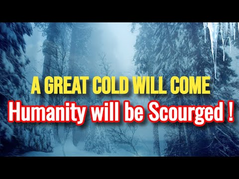 Jesus Christ - A Great Cold will come, plunging Humanity into Great Suffering!