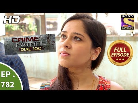 Crime Patrol Dial 100 – Ep 782 – Full Episode – 22nd May, 2018