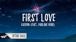 Download Mp3 Kaivon - First Love  Lyrics / Lyric Video  Feat. Pauline Herr