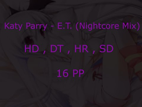 osu! | Katy Perry - E.T. (Nightcore Mix) [MPX's Normal] + HD,DT,HR,SD