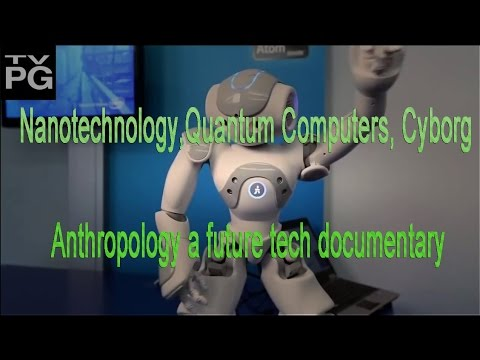 PBS Nova  Nanotechnology & Quantum Computers &  Cyborg Anthropology _Science Documentary 2016 _HD