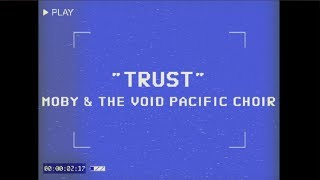 Moby & The Void Pacific Choir - Trust