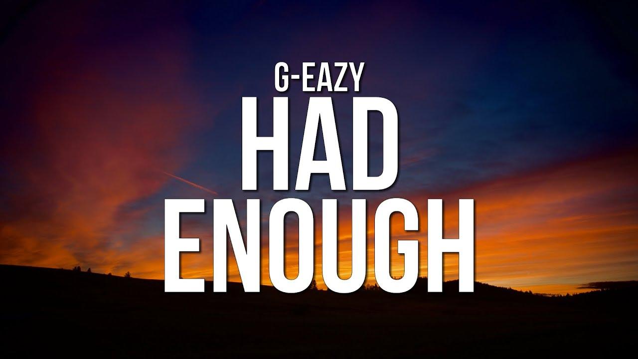 Download G-Eazy - Had Enough (Lyrics)