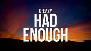 G-Eazy - Had Enough (Lyrics)
