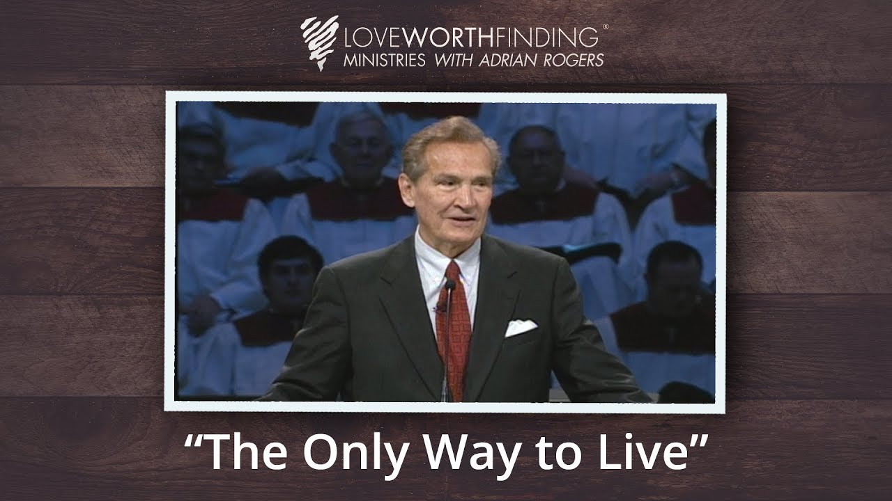 Adrian Rogers: The Only Way to Live #2382