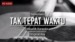 © Seventeen - Tak Tepat Waktu (Acoustic Karaoke)
