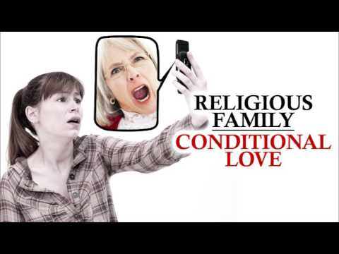 Religious Family - Conditional Love (TTA Podcast 312)