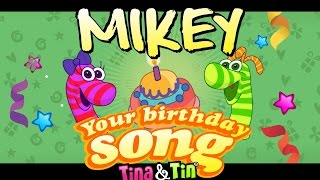 Tina&Tin Happy Birthday MIKEY 🎸 🎼 🎹(Personalized Songs For Kids) 👩🏾🎨