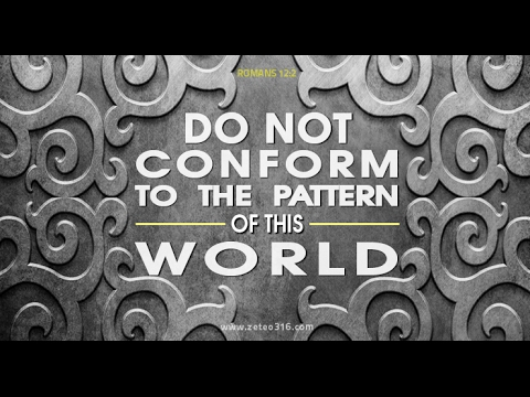 Do Not Conform To This World ( Part 2 )