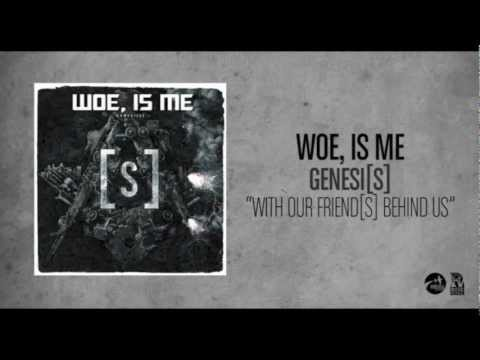 Woe, Is Me - With Our Friend[s] Behind Us