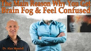 the main reason why you get brain fog feel confused dr mandell