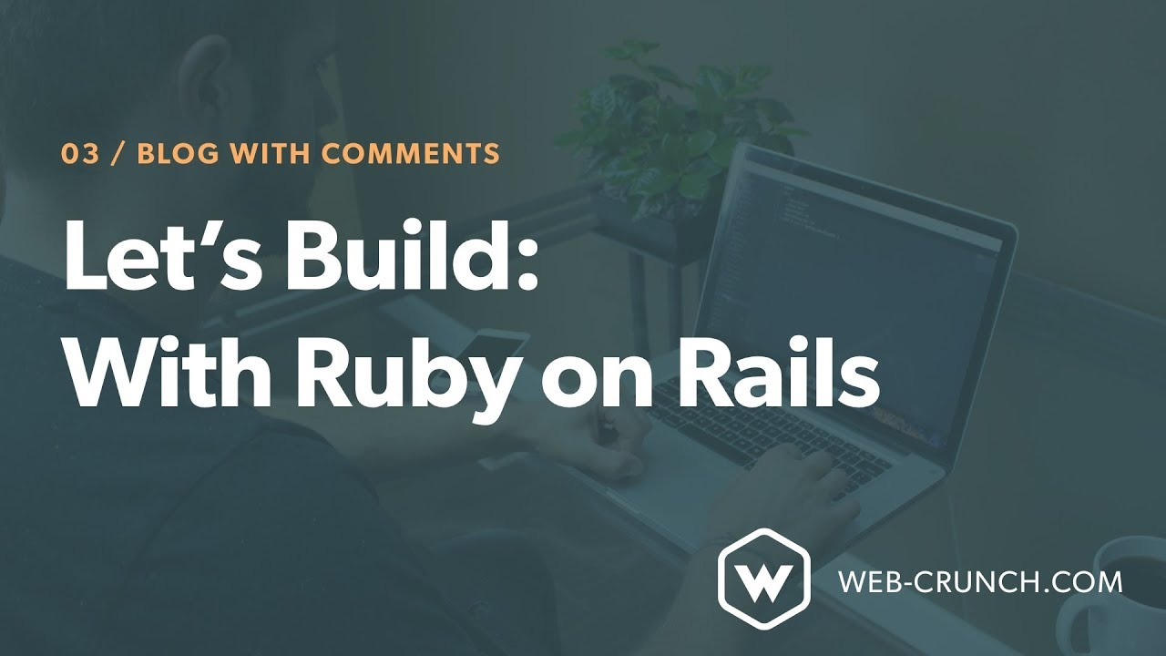 Let's Build: With Ruby on Rails - A Blog with Comments – Web
