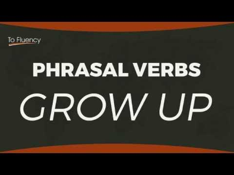 Grow Up - Learn English Phrasal Verbs | Definitions and Examples