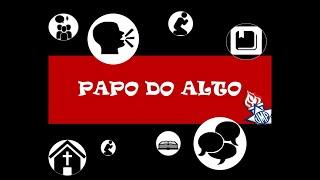 PAPO DO ALTO 09/05/2020 - ESPECIAL DIA DAS MÃES