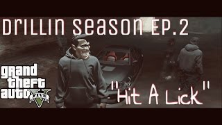 "GTA 5 - Drillin Season Ep.2 ""Hit A Lick"""