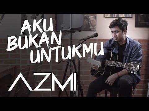 Azmi - Aku Bukan Untukmu (Original Song By Rossa)