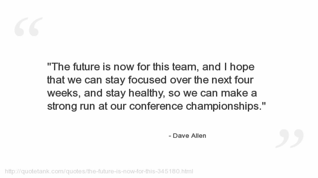 The Future Is Now Quote Dave Allen Quotes  Youtube