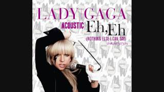 Lady Gaga - Eh, Eh (Nothing Else I Can Say)  - Acoustic Version (HD) + Download