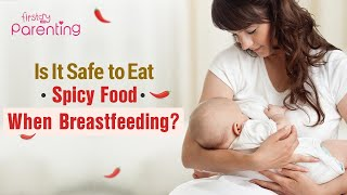 Can You Eat Spicy Food When Breastfeeding?