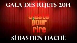 Sébastien Haché Gala Juste pour rire 2014, Les rejets