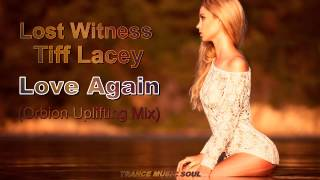Lost Witness feat. Tiff Lacey - Love Again (Orbion Uplifting Mix) HD