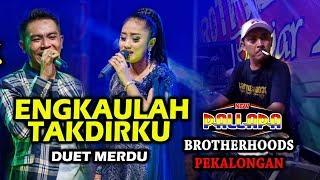 Download Lagu ENGKAULAH TAKDIRKU - Dibikin Duet GERRY ANISA - CAK MET TAMBAH GOYANG NEW PALLAPA BROTHERHOODS MP3