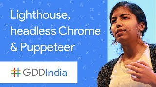 Lighthouse, Headless Chrome, and Puppeteer (GDD India '17)