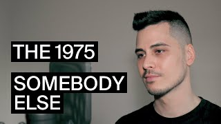 The 1975 - Somebody Else (Cover)