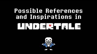 Possible References and Inspirations in Undertale
