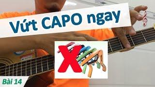 Bài 14: Lý do bạn nên vứt CAPO ngay | Cơ bản cho người mới học đàn guitar - Học đàn ghi ta