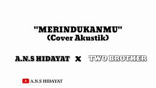 DASH UCIHA - MERINDUKANMU || Cover by A.n.s Hidayat (Video Lirik)