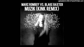 Marc Romboy vs. Blake Baxter - Muzik (KiNK Remix)