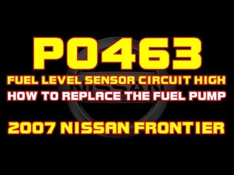 2007 Nissan Frontier P0463 Fuel Level Sensor High Input How To Replace The Pump