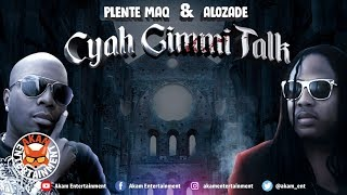 Alozade & Plente Maq - Cyah Gimmi Talk [Iron Daddy Riddim] October 2019