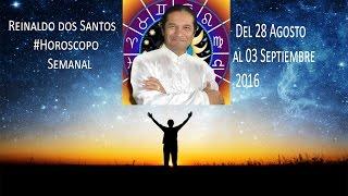 #Predicciones de Reinaldo dos Santos #Horoscopo Semanal  28 Agosto al 03 Septiembre 2016