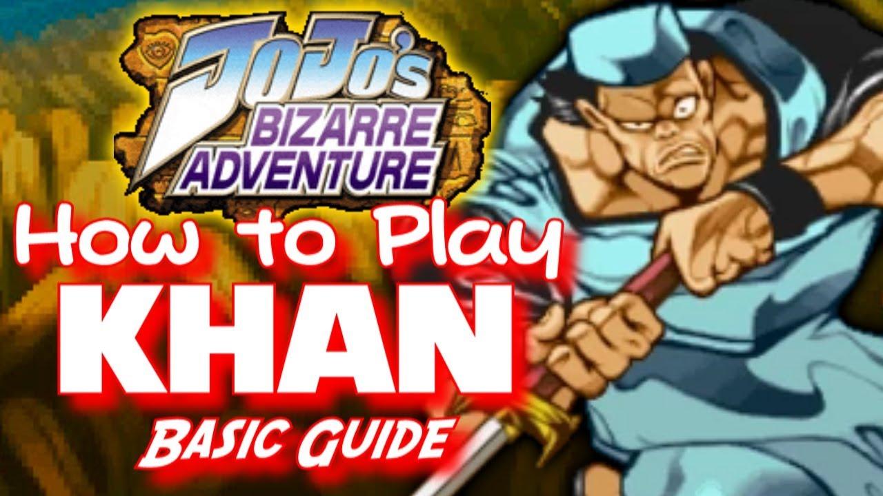 How to Play Khan - Jojo HftF Basic Character Guide