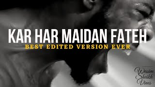 KAR HAR MAIDAN FATEH🔥|| Best Edited Version Ever || Full motivational song | Edited by Wasim Sheikh