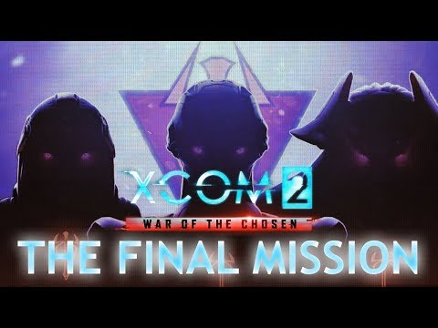 XCOM 2: War Of The Chosen - Final Mission With All Chosen