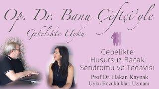 Gebelikte Huzursuz Bacak Sendromu ve Tedavisi - Prof.Dr. Hakan Kaynak