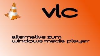 VLC-PLAYER - ALTERNATIVE zum Windows Media Player?