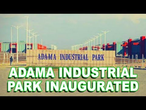 Ethiopian News today, Adama Industrial Park Inaugurated  on Oct. 7, 2018